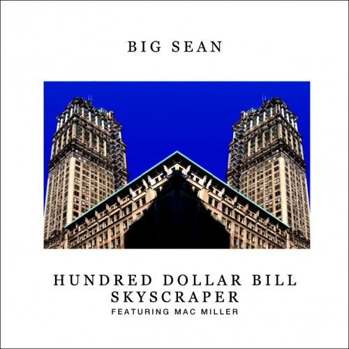 big sean hundred dollar bill skyscrapper mac miller