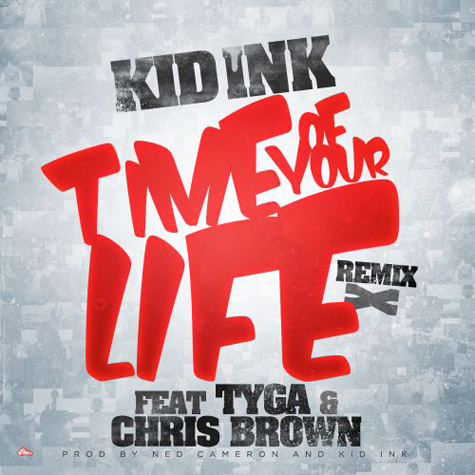 time of your life chris brown tyga kid ink