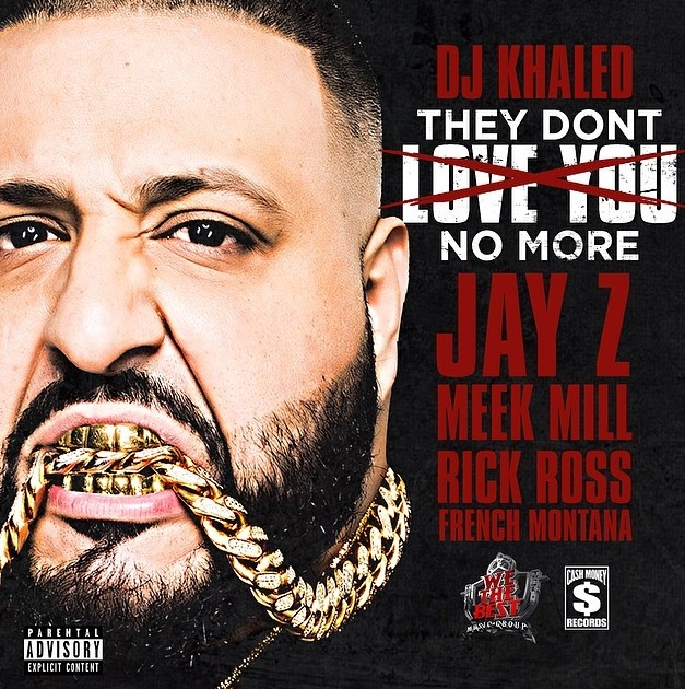 dj khaled they don't love you no more jay z
